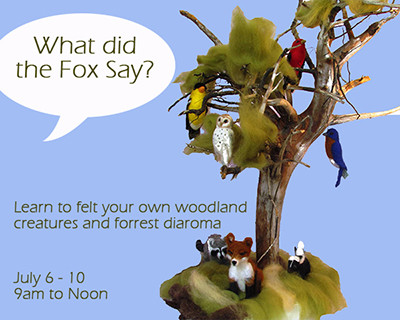 What did the Fox Say? Felting Camp